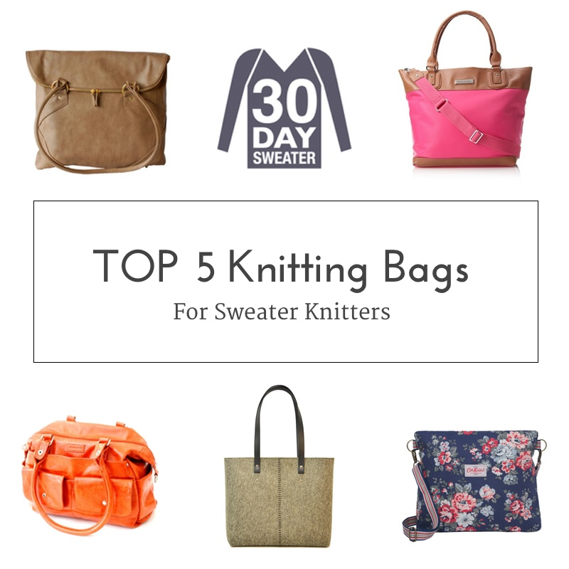 Top 5 Knitting Bags for Sweater Knitters - 30 DAY SWEATER